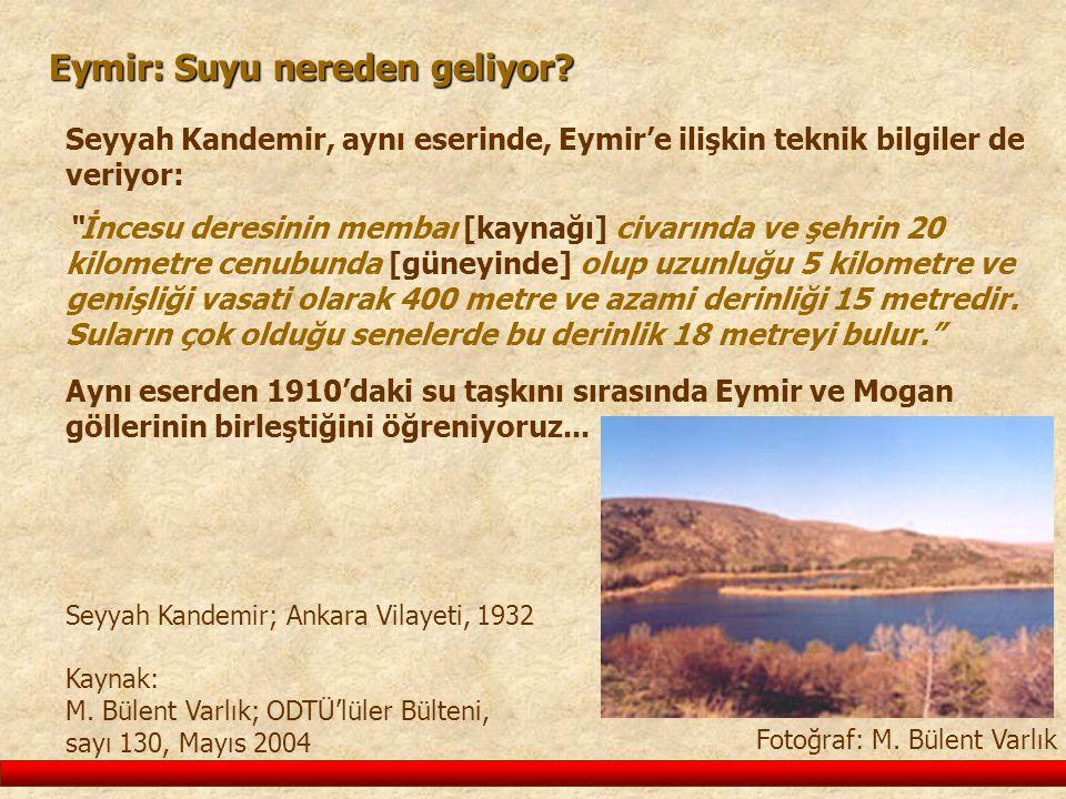 """Eymir: Suyu nereden geliyor? Seyyah Kandemir, aynı eserinde, Eymir'e ilişkin teknik bilgiler de veriyor: """"İncesu deresinin membaı [kaynağı] civarında"""