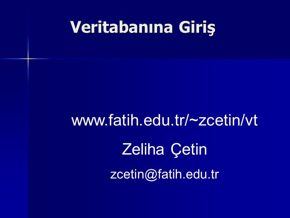 Veritabanına Giriş www.fatih.edu.tr/~zcetin/vt Zeliha Çetin zcetin@fatih.edu.tr