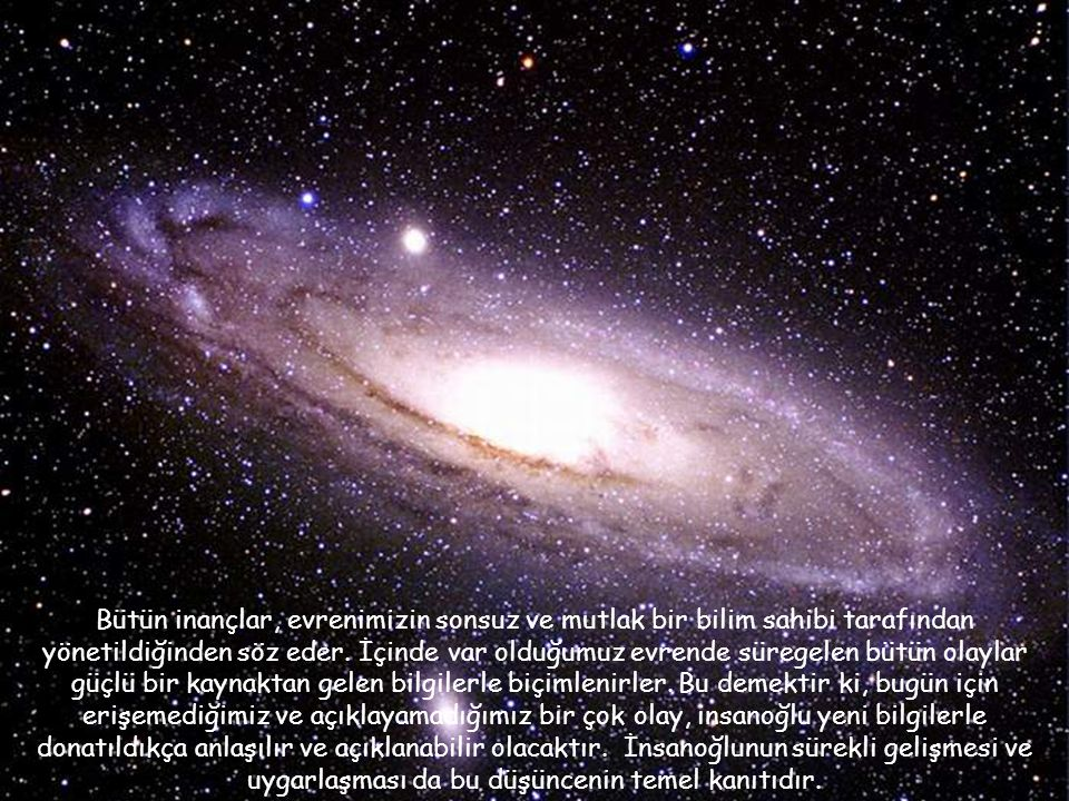 Bütün inançlar, evrenimizin sonsuz ve mutlak bir bilim sahibi tarafından yönetildiğinden söz eder.