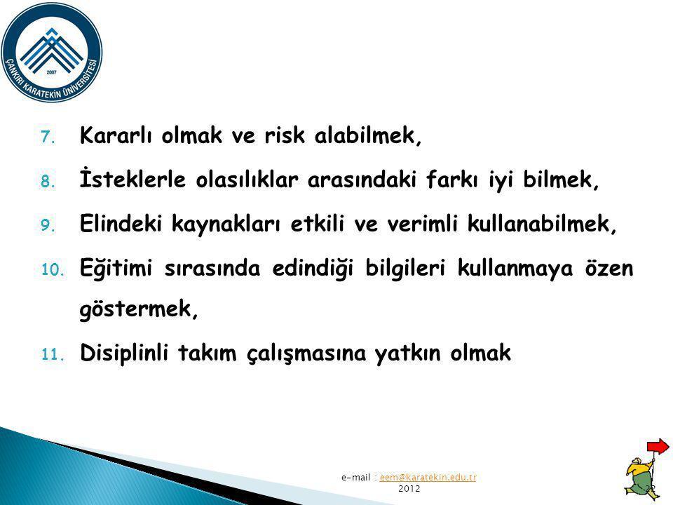 7.Kararlı olmak ve risk alabilmek, 8. İsteklerle olasılıklar arasındaki farkı iyi bilmek, 9.
