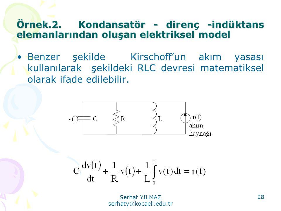 Serhat YILMAZ serhaty@kocaeli.edu.tr 28 Örnek.2. Kondansatör - direnç -indüktans elemanlarından oluşan elektriksel model •Benzer şekilde Kirschoff'un