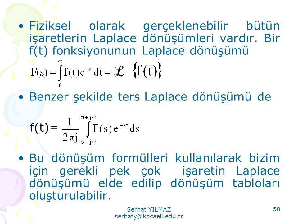 Serhat YILMAZ serhaty@kocaeli.edu.tr 50 •Fiziksel olarak gerçeklenebilir bütün işaretlerin Laplace dönüşümleri vardır. Bir f(t) fonksiyonunun Laplace