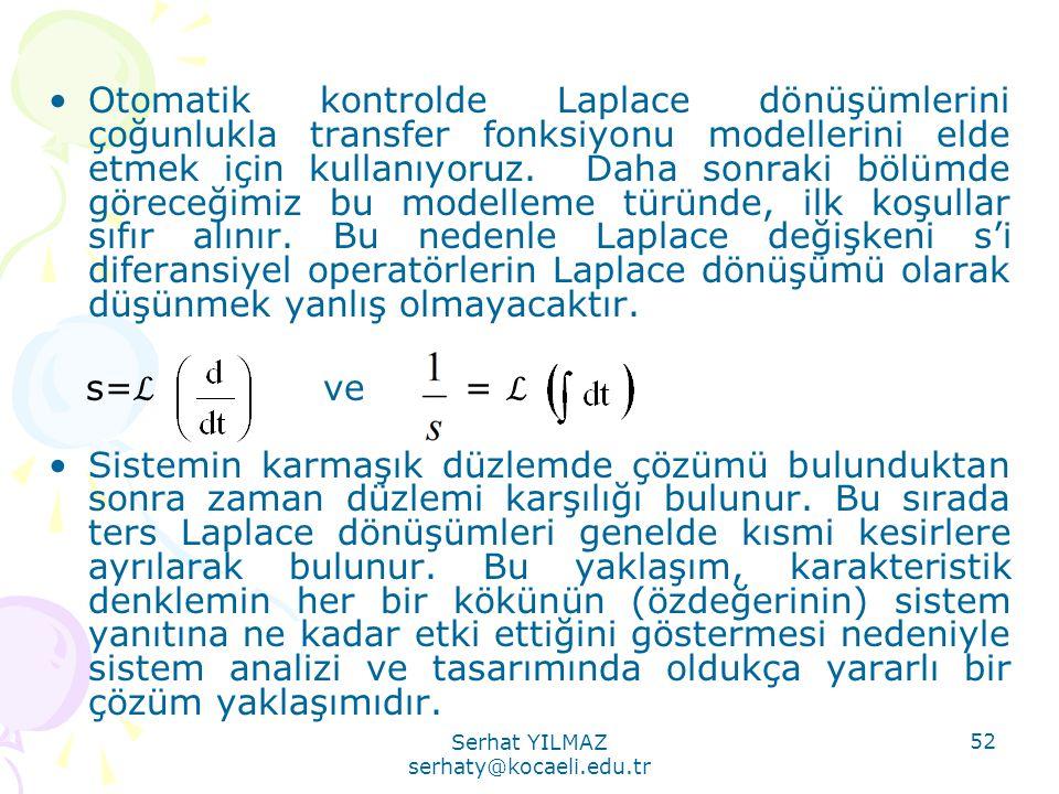 Serhat YILMAZ serhaty@kocaeli.edu.tr 52 •Otomatik kontrolde Laplace dönüşümlerini çoğunlukla transfer fonksiyonu modellerini elde etmek için kullanıyo