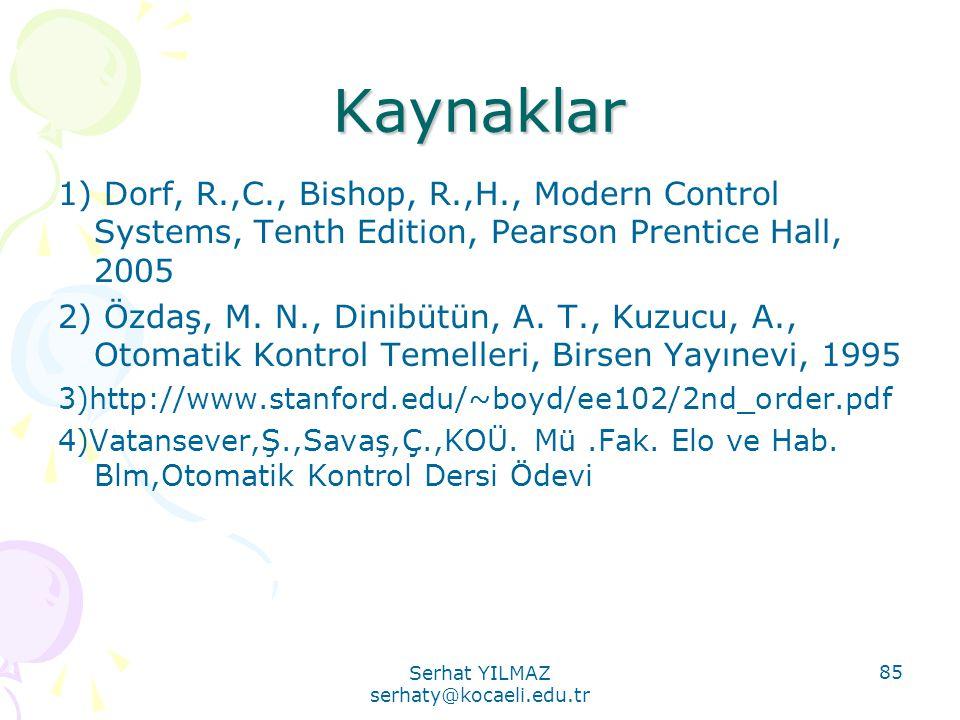 Serhat YILMAZ serhaty@kocaeli.edu.tr 85 Kaynaklar 1) Dorf, R.,C., Bishop, R.,H., Modern Control Systems, Tenth Edition, Pearson Prentice Hall, 2005 2)