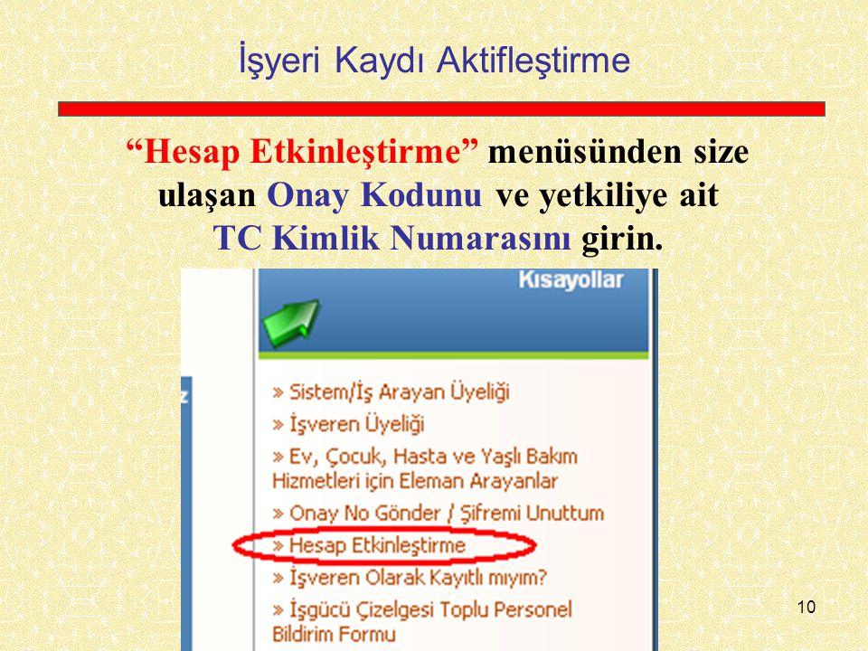 """10 İşyeri Kaydı Aktifleştirme """"Hesap Etkinleştirme"""" menüsünden size ulaşan Onay Kodunu ve yetkiliye ait TC Kimlik Numarasını girin."""