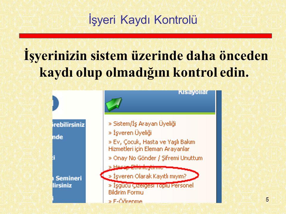 6 İşyeri Kaydı Yoksa İşyerinizin daha önce kurumumuzda kaydı yoksa www.iskur.gov.tr adresinden İŞVEREN / ÜYE OL başlığına girin ve ekrandaki bilgileri doldurarak kaydı tamamlayın.