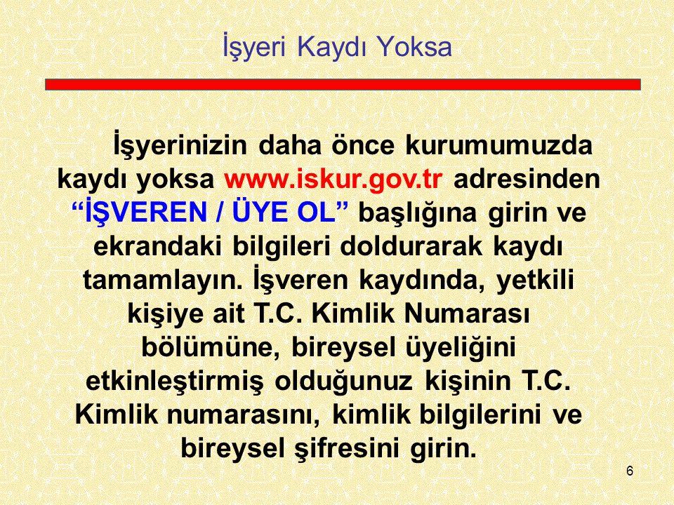 57  İşçi, dilerse İŞKUR Şubemize gelmeden, www.iskur.gov.tr üzerinden de İşsizlik Ödeneği'ne başvuru yapabilir.