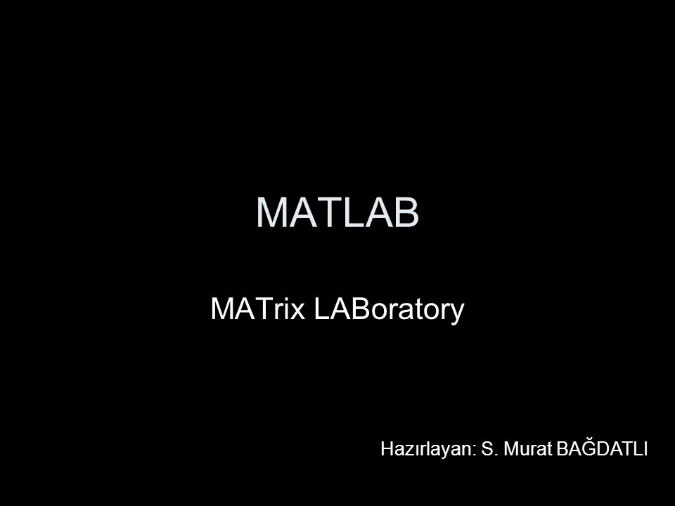 Matrislerde işlem Matrislerde Elemanlar: iki nokta üst üstte koyarak matrislerde belli bir kısmı alabiliriz.
