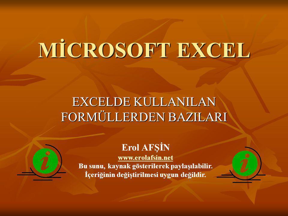 MİCROSOFT EXCEL EXCELDE KULLANILAN FORMÜLLERDEN BAZILARI Erol AFŞİN www.erolafsin.net Bu sunu, kaynak gösterilerek paylaşılabilir. İçeriğinin değiştir