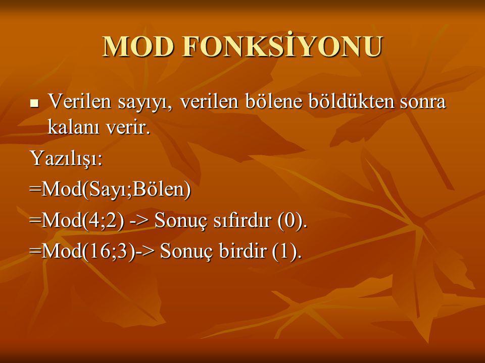 MOD FONKSİYONU VVVVerilen sayıyı, verilen bölene böldükten sonra kalanı verir. Yazılışı: =Mod(Sayı;Bölen) =Mod(4;2) -> Sonuç sıfırdır (0). =Mod(16