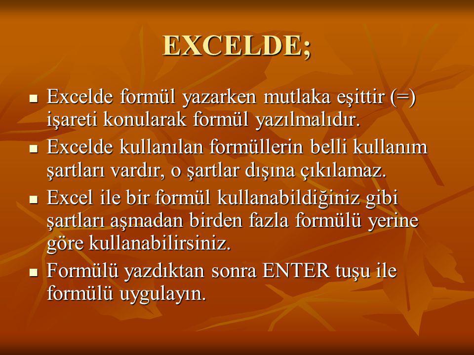 EXCELDE; EEEExcelde formül yazarken mutlaka eşittir (=) işareti konularak formül yazılmalıdır. EEEExcelde kullanılan formüllerin belli kullanı