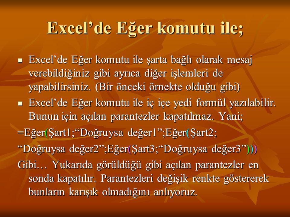 Excel'de Eğer komutu ile; EEEExcel'de Eğer komutu ile şarta bağlı olarak mesaj verebildiğiniz gibi ayrıca diğer işlemleri de yapabilirsiniz. (Bir