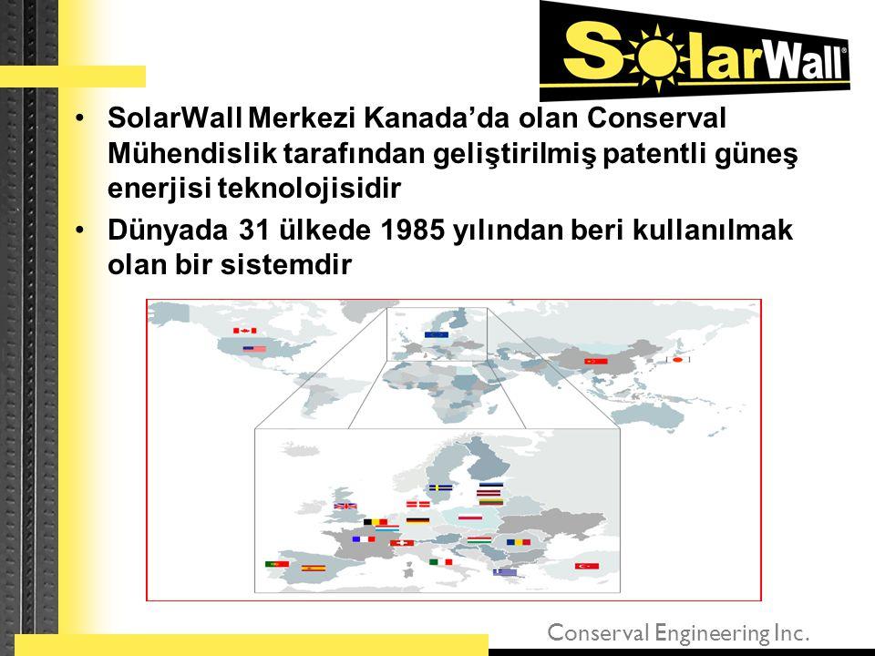 •SolarWall Merkezi Kanada'da olan Conserval Mühendislik tarafından geliştirilmiş patentli güneş enerjisi teknolojisidir •Dünyada 31 ülkede 1985 yılınd