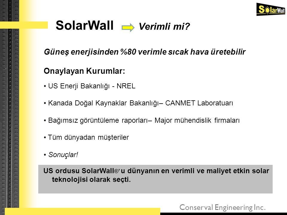 Conserval Engineering Inc. SolarWall Verimli mi? US ordusu SolarWall ®' u dünyanın en verimli ve maliyet etkin solar teknolojisi olarak seçti. Güneş e