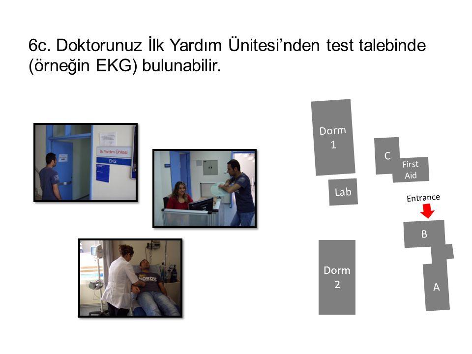 6c. Doktorunuz İlk Yardım Ünitesi'nden test talebinde (örneğin EKG) bulunabilir. B A C Lab Dorm 1 Dorm 2 Entrance First Aid