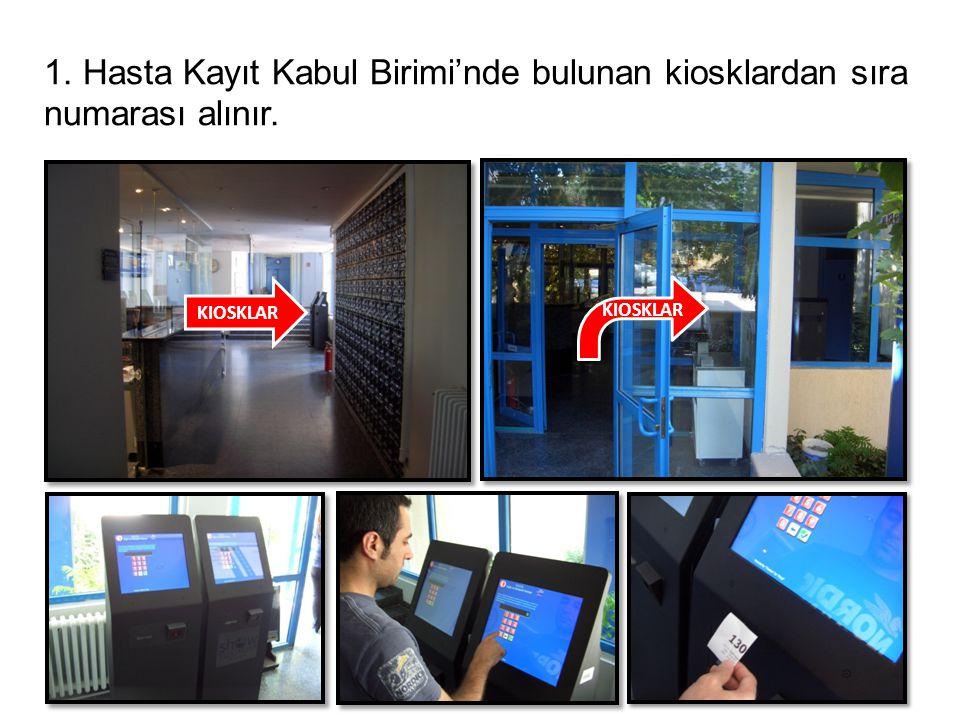 1. Hasta Kayıt Kabul Birimi'nde bulunan kiosklardan sıra numarası alınır. KIOSKLAR