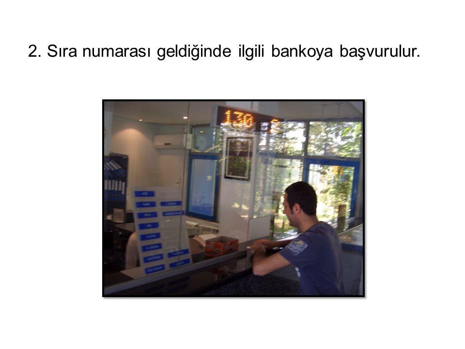 2. Sıra numarası geldiğinde ilgili bankoya başvurulur.