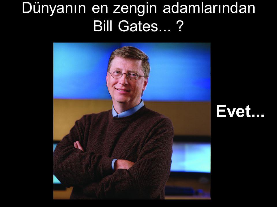 Dünyanın en zengin adamlarından Bill Gates... ? Evet...