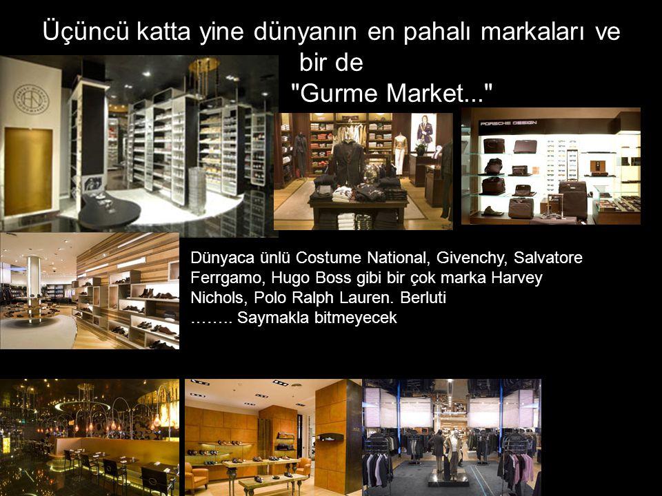 Üçüncü katta yine dünyanın en pahalı markaları ve bir de