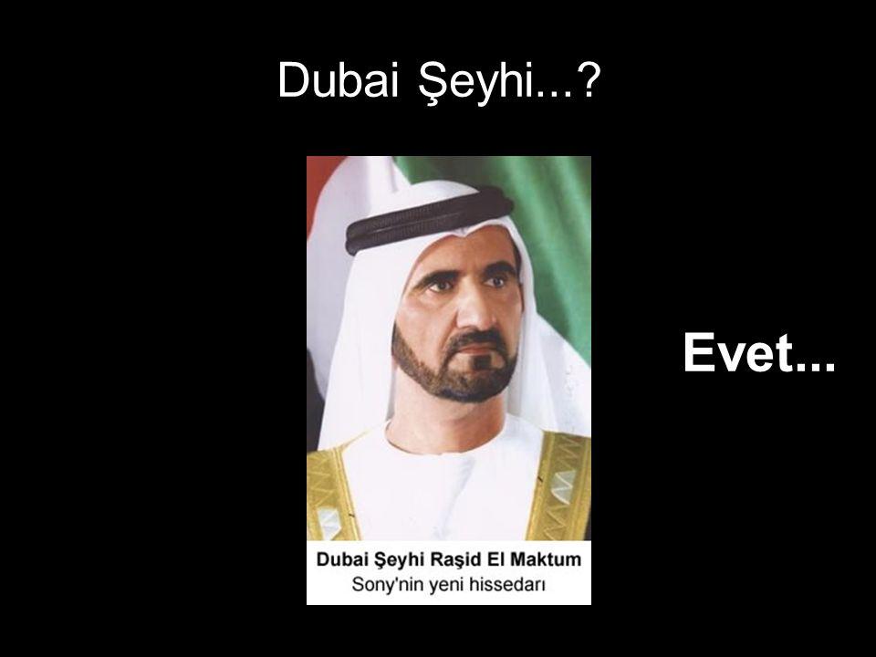 Dubai Şeyhi...? Evet...