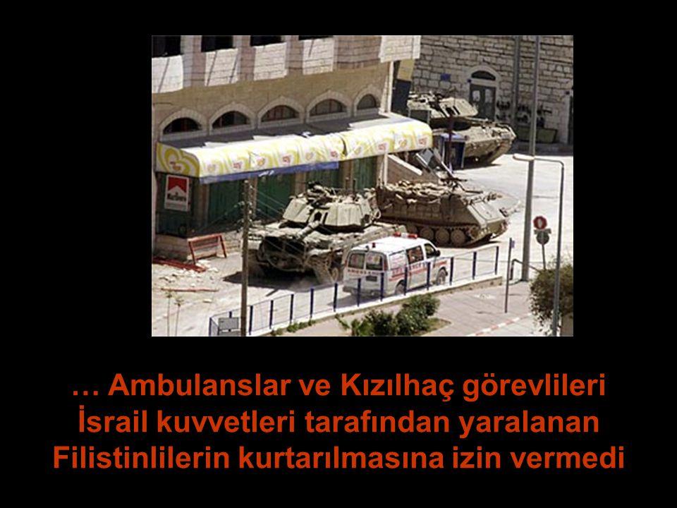 … Ambulanslar ve Kızılhaç görevlileri İsrail kuvvetleri tarafından yaralanan Filistinlilerin kurtarılmasına izin vermedi