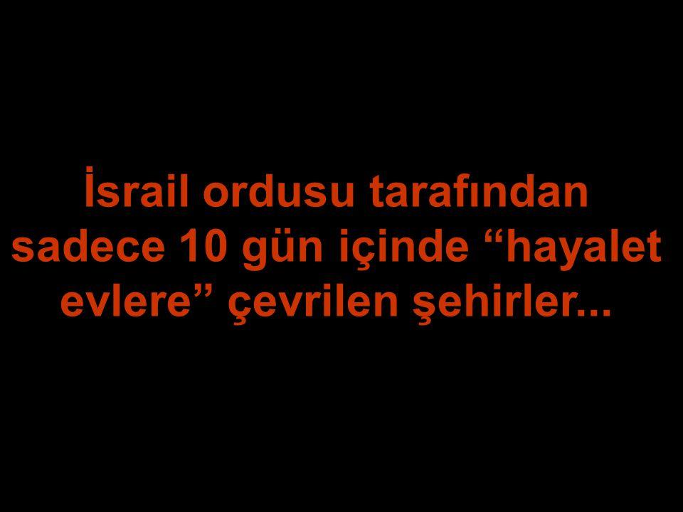 """İsrail ordusu tarafından sadece 10 gün içinde """"hayalet evlere"""" çevrilen şehirler..."""