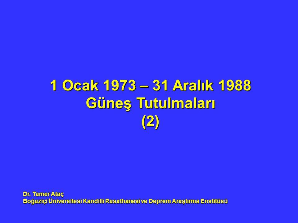 1 Ocak 1973 – 31 Aralık 1988 Güneş Tutulmaları (2) Dr. Tamer Ataç Boğaziçi Üniversitesi Kandilli Rasathanesi ve Deprem Araştırma Enstitüsü