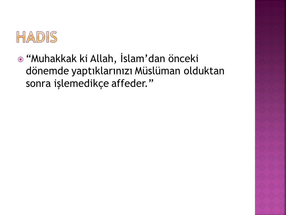 """ """"Muhakkak ki Allah, İslam'dan önceki dönemde yaptıklarınızı Müslüman olduktan sonra işlemedikçe affeder."""""""