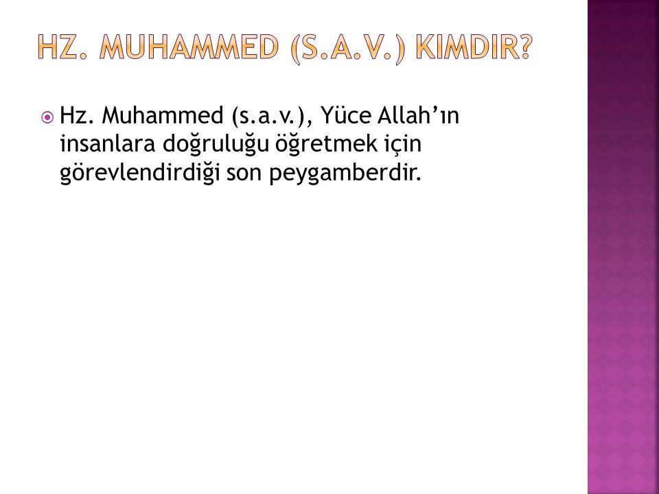  Hz. Muhammed (s.a.v.), Yüce Allah'ın insanlara doğruluğu öğretmek için görevlendirdiği son peygamberdir.