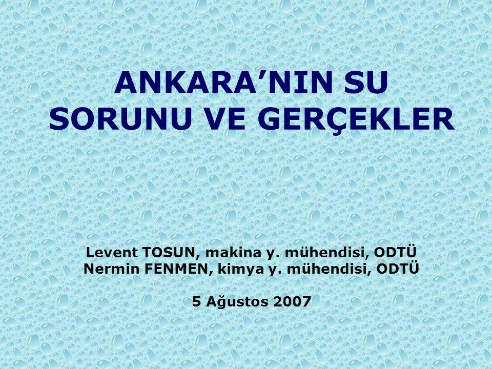 ANKARA'NIN SU SORUNU VE GERÇEKLER Levent TOSUN, makina y. mühendisi, ODTÜ Nermin FENMEN, kimya y. mühendisi, ODTÜ 5 Ağustos 2007