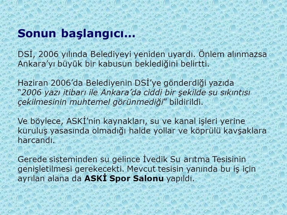 Sonun başlangıcı… DSİ, 2006 yılında Belediyeyi yeniden uyardı. Önlem alınmazsa Ankara'yı büyük bir kabusun beklediğini belirtti. Haziran 2006'da Beled