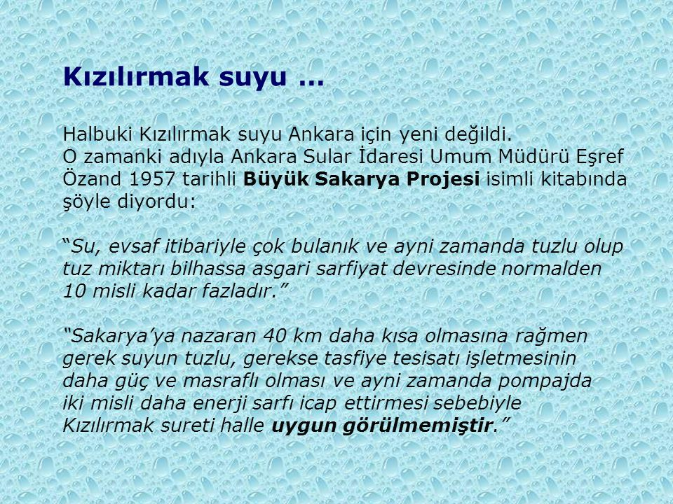 Kızılırmak suyu … Halbuki Kızılırmak suyu Ankara için yeni değildi. O zamanki adıyla Ankara Sular İdaresi Umum Müdürü Eşref Özand 1957 tarihli Büyük S