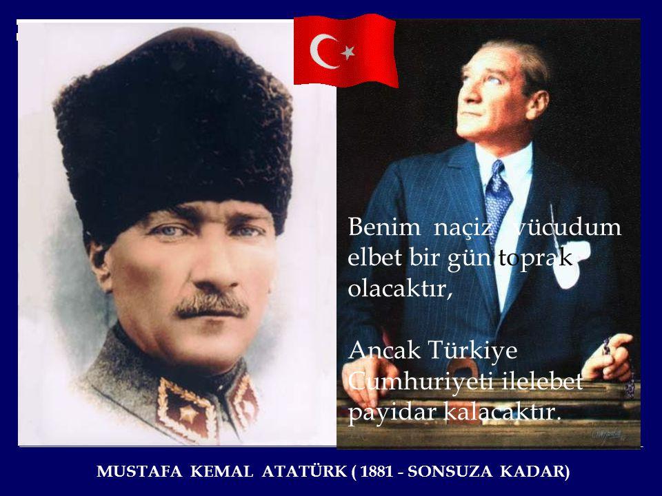 İki Mustafa Kemal vardır: Biri ben, et ve kemik, geçici Mustafa Kemal... İkinci Mustafa Kemal, onu