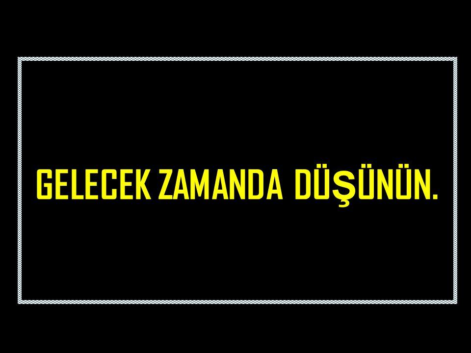 GELECEK ZAMANDA DÜ Ş ÜNÜN.