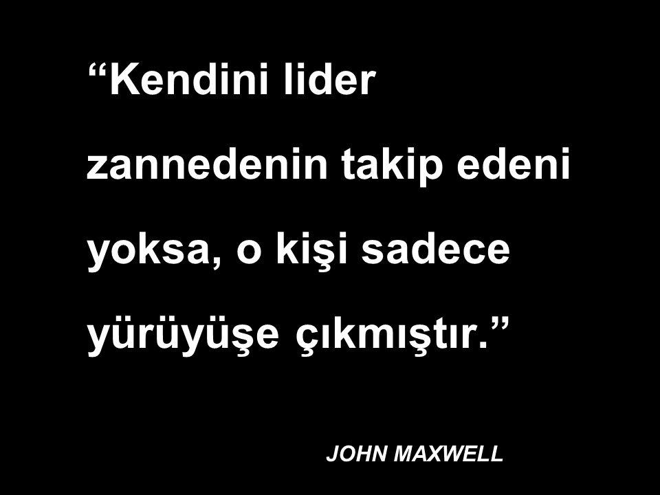 """""""Kendini lider zannedenin takip edeni yoksa, o kişi sadece yürüyüşe çıkmıştır."""" JOHN MAXWELL"""