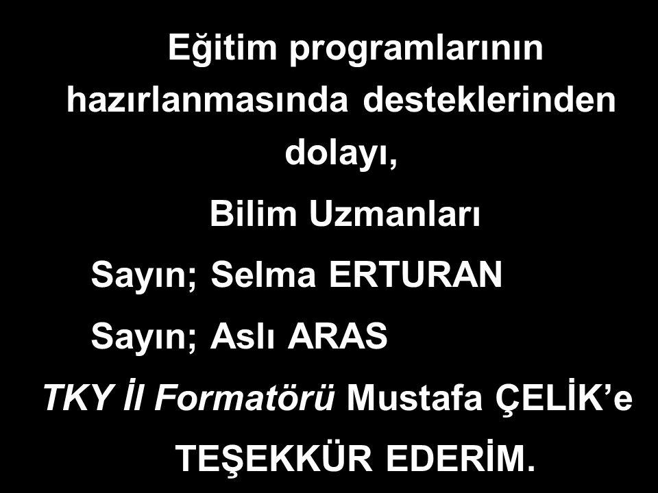 Eğitim programlarının hazırlanmasında desteklerinden dolayı, Bilim Uzmanları Sayın; Selma ERTURAN Sayın; Aslı ARAS TKY İl Formatörü Mustafa ÇELİK'e TEŞEKKÜR EDERİM.