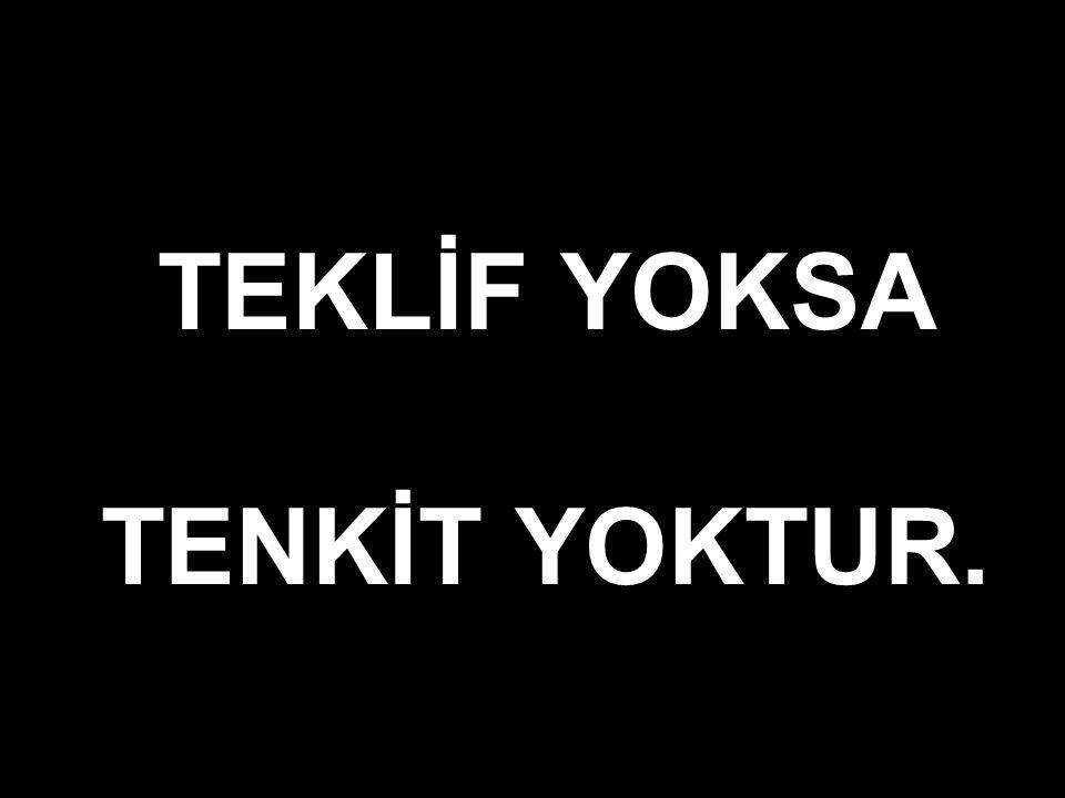 TEKLİF YOKSA TENKİT YOKTUR.