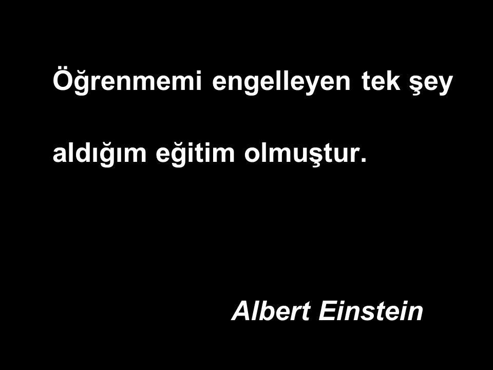 Öğrenmemi engelleyen tek şey aldığım eğitim olmuştur. Albert Einstein