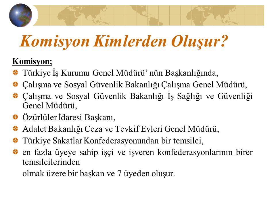 Komisyon Kimlerden Oluşur? Komisyon; Türkiye İş Kurumu Genel Müdürü' nün Başkanlığında, Çalışma ve Sosyal Güvenlik Bakanlığı Çalışma Genel Müdürü, Çal
