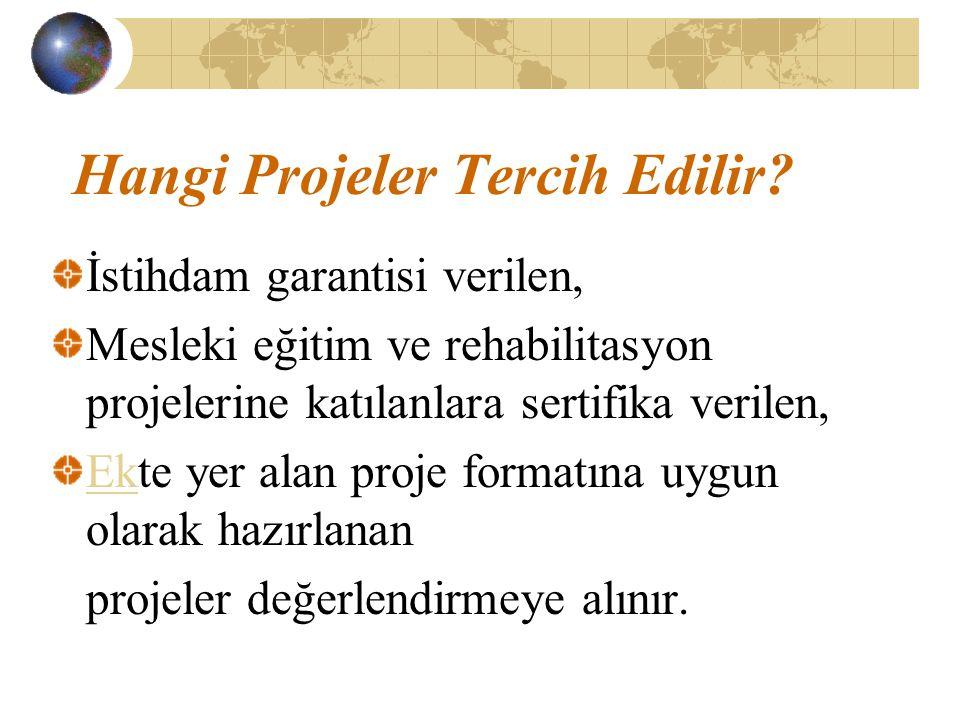 Hangi Projeler Tercih Edilir? İstihdam garantisi verilen, Mesleki eğitim ve rehabilitasyon projelerine katılanlara sertifika verilen, EkEkte yer alan