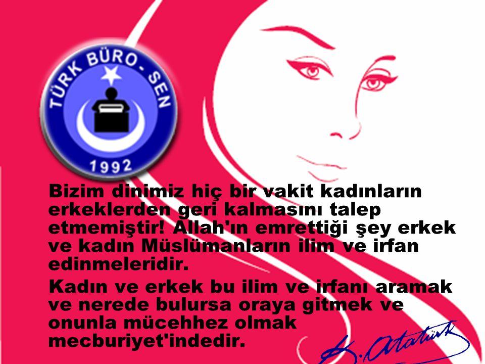 Bizim dinimiz hiç bir vakit kadınların erkeklerden geri kalmasını talep etmemiştir! Allah'ın emrettiği şey erkek ve kadın Müslümanların ilim ve irfan