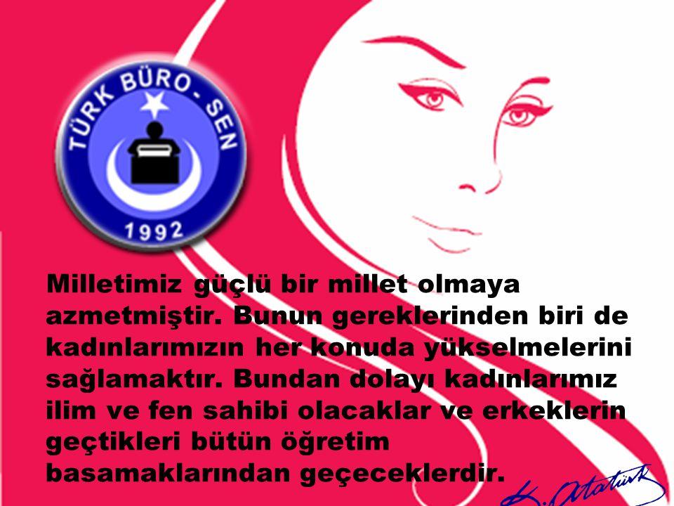 Milletimiz güçlü bir millet olmaya azmetmiştir. Bunun gereklerinden biri de kadınlarımızın her konuda yükselmelerini sağlamaktır. Bundan dolayı kadınl