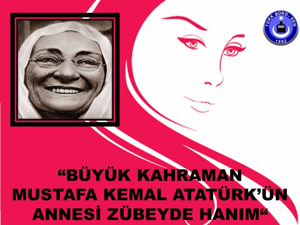 """""""BÜYÜK KAHRAMAN MUSTAFA KEMAL ATATÜRK'ÜN ANNESİ ZÜBEYDE HANIM"""""""
