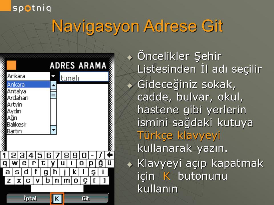 Navigasyon Adrese Git  Öncelikler Şehir Listesinden İl adı seçilir  Gideceğiniz sokak, cadde, bulvar, okul, hastene gibi yerlerin ismini sağdaki kut
