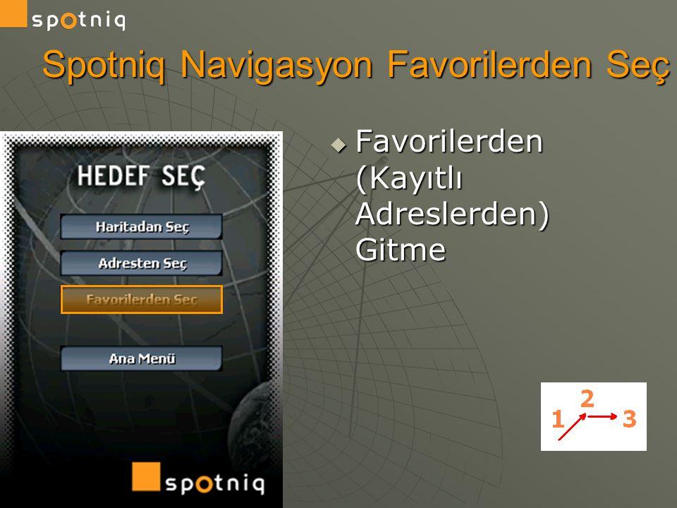  Favorilerden (Kayıtlı Adreslerden) Gitme Spotniq Navigasyon Favorilerden Seç