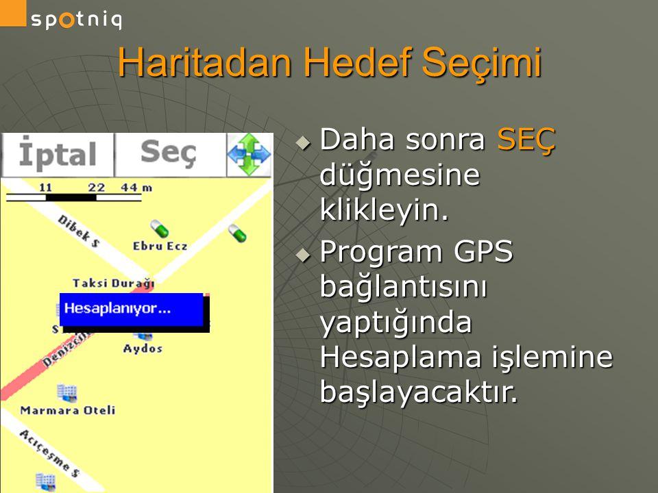 Haritadan Hedef Seçimi  Daha sonra SEÇ düğmesine klikleyin.  Program GPS bağlantısını yaptığında Hesaplama işlemine başlayacaktır.