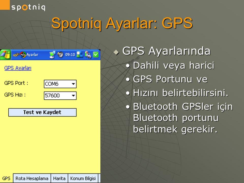 Spotniq Ayarlar: GPS  GPS Ayarlarında •Dahili veya harici •GPS Portunu ve •Hızını belirtebilirsini. •Bluetooth GPSler için Bluetooth portunu belirtme