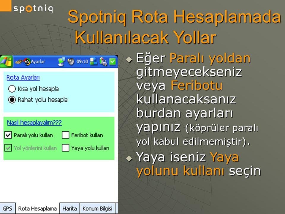 Spotniq Rota Hesaplamada Kullanılacak Yollar Spotniq Rota Hesaplamada Kullanılacak Yollar  Eğer Paralı yoldan gitmeyecekseniz veya Feribotu kullanaca