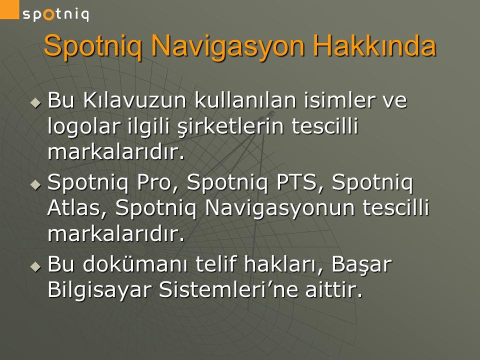 Spotniq Navigasyon Hakkında  Bu Kılavuzun kullanılan isimler ve logolar ilgili şirketlerin tescilli markalarıdır.  Spotniq Pro, Spotniq PTS, Spotniq