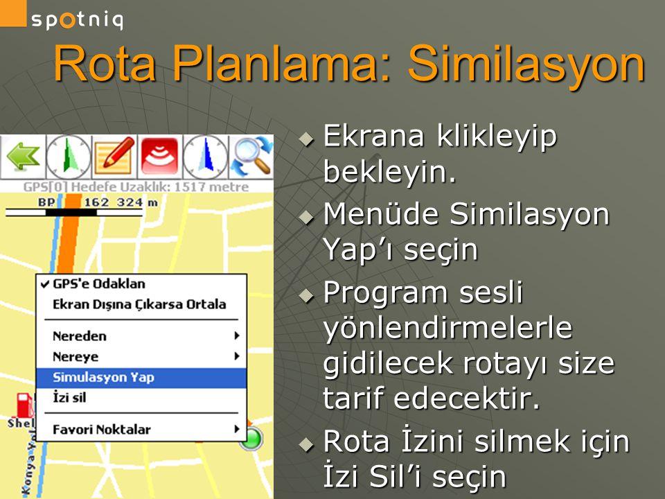 Rota Planlama: Similasyon  Ekrana klikleyip bekleyin.  Menüde Similasyon Yap'ı seçin  Program sesli yönlendirmelerle gidilecek rotayı size tarif ed